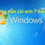 Hướng dẫn cài đặt windows 7 bằng USB đơn giản nhất thành công 100%