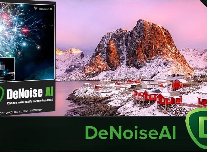 Download Topaz DeNoise AI 3.0.2 – Video hướng dẫn cài đặt