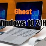Tải Ghost Win 10 21H1 – No & Full Soft, Summer 2021