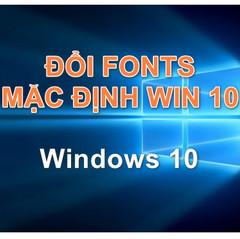 Cách thay đổi font chữ mặc định trên Windows 10