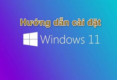 Hướng dẫn cài đặt Windows 11 | Hướng dẫn cài đặt Win 11 preview