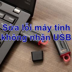 Sửa lỗi máy tính không nhận USB nhanh nhất