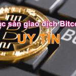 Top Sàn mua bán giao dịch Bitcoin uy tín Việt Nam và Thế Giới