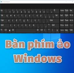 Cách mở bàn phím ảo trên máy tính Windows nhanh nhất
