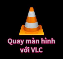 Cách quay màn hình máy tính với phần mềm VLC đơn giản nhất